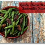 Garlic Green Beans & Andouille Sausage Recipe