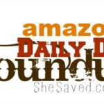 Attention Amazon Shoppers: Amazon Daily Deal Round Up!
